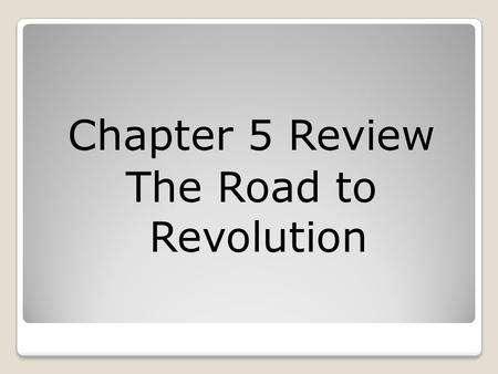 Chapter 5 Review The Road to Revolution. called for the colonies to unite against common enemies.