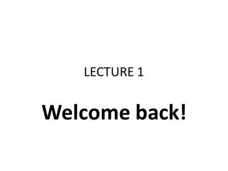 LECTURE 1 Welcome back!. Different forms of business organisations Sole proprietor/ sole trader * Partnership * Llp Limited partnership Company * We focus.
