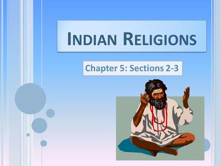 I NDIAN R ELIGIONS Chapter 5: Sections 2-3. I NDIAN S OCIETY D IVIDED The Varnas – social divisions in the Aryan society Brahmins – priests; highest.