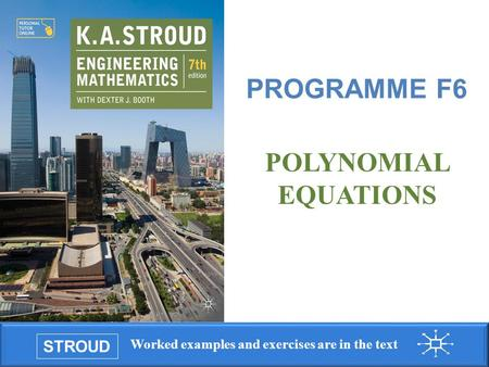 Programme F6: Polynomial equations Worked examples and exercises are in the text STROUD PROGRAMME F6 POLYNOMIAL EQUATIONS.