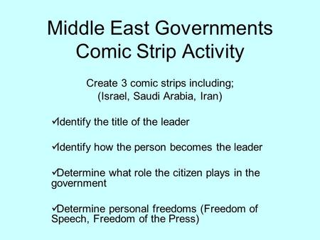 Middle East Governments Comic Strip Activity Create 3 comic strips including; (Israel, Saudi Arabia, Iran) Identify the title of the leader Identify how.