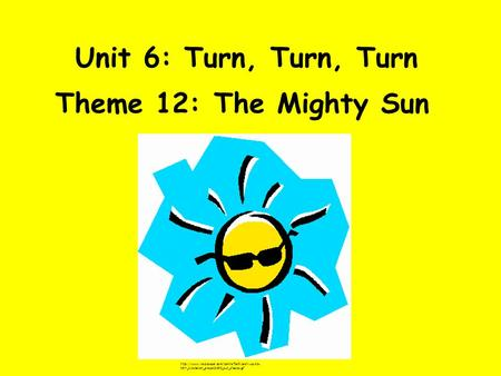 Unit 6: Turn, Turn, Turn Theme 12: The Mighty Sun  097_kidstation_project2000_sun_shades.gif.