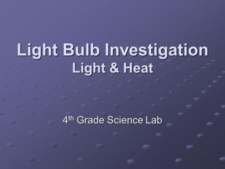 Light Bulb Investigation Light & Heat