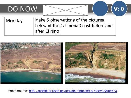 DO NOW V: 0 Monday Make 5 observations of the pictures below of the California Coast before and after El Nino Photo source: