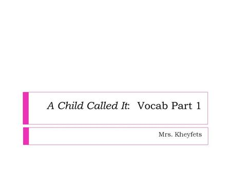 A Child Called It : Vocab Part 1 Mrs. Kheyfets. Posture  Part of Speech:  noun  Definition:  the way in which your body is positioned when you are.