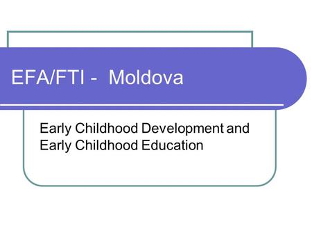EFA/FTI - Moldova Early Childhood Development and Early Childhood Education.