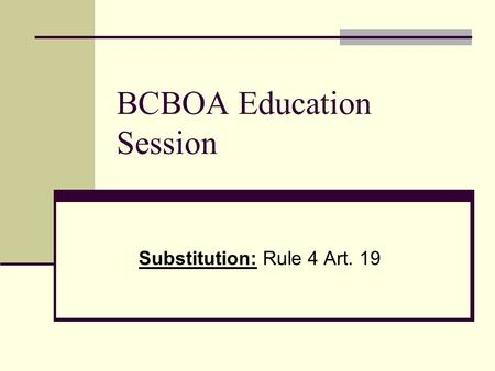 BCBOA Education Session Substitution: Rule 4 Art. 19.