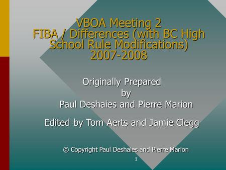 1 VBOA Meeting 2 FIBA / Differences (with BC High School Rule Modifications) 2007-2008 Originally Prepared by Paul Deshaies and Pierre Marion Edited by.