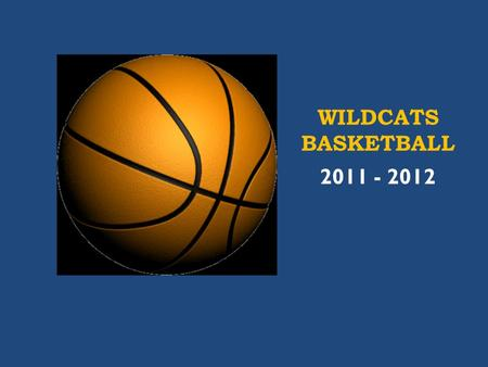 WILDCATS BASKETBALL 2011 - 2012. SCHEDULE  A-SEASON  1/9 MON POLK (HOME)  1/11 WED VAN BUREN (HOME)  1/18 WED GARFIELD (AWAY)  1/23 MON WASHINGTON.