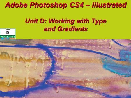 Adobe Photoshop CS4 – Illustrated Unit D: Working with Type and Gradients.