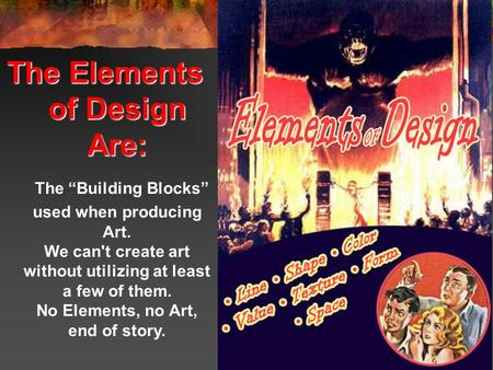 "The Elements of Design Are: The Elements of Design Are: The ""Building Blocks"" used when producing Art. We can't create art without utilizing at least a."