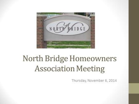 North Bridge Homeowners Association Meeting Thursday, November 6, 2014.