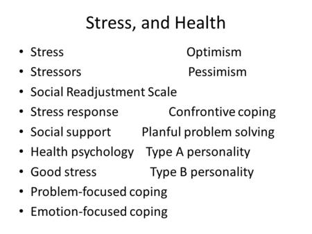 Stress, and Health Stress Optimism Stressors Pessimism Social Readjustment Scale Stress response Confrontive coping Social support Planful problem solving.