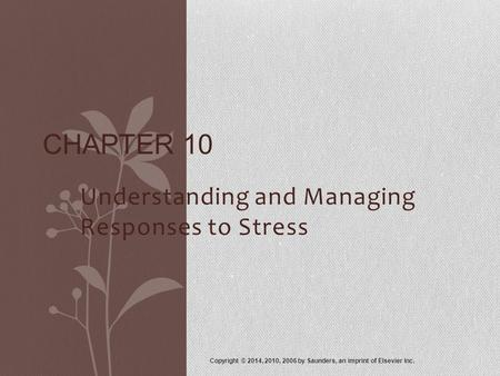 Understanding and Managing Responses to Stress Copyright © 2014, 2010, 2006 by Saunders, an imprint of Elsevier Inc. CHAPTER 10.