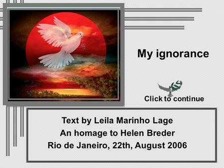 Text by Leila Marinho Lage An homage to Helen Breder Rio de Janeiro, 22th, August 2006 My ignorance Click to continue.