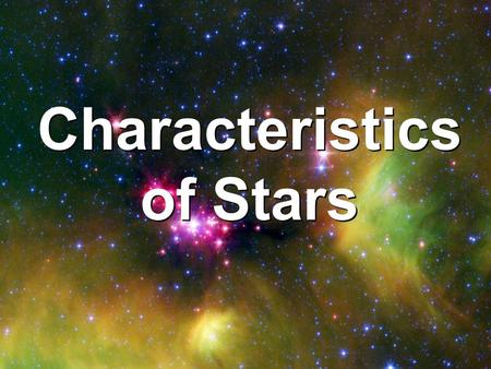 Characteristics of Stars. A sphere of super-hot gases Mostly Hydrogen and Helium 1 to 2 percent of a stars mass may consist of heavier elements. What.