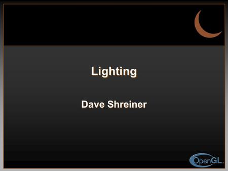 Lighting Dave Shreiner. 2 Lighting Principles Lighting simulates how objects reflect light Lighting simulates how objects reflect light material composition.