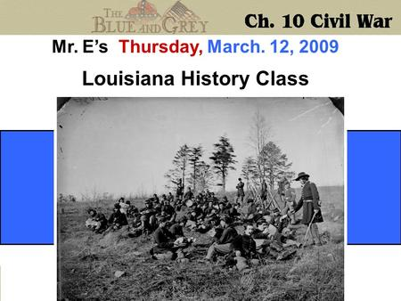 Mr. E's Thursday, March. 12, 2009 Louisiana History Class.