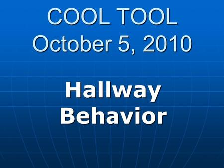 "COOL TOOL October 5, 2010 Hallway Behavior. You might think... ""I have to run to class or I'll be late."""