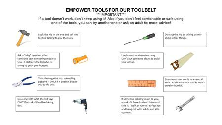 EMPOWER TOOLS FOR OUR TOOLBELT ***IMPORTANT*** If a tool doesn't work, don't keep using it! Also if you don't feel comfortable or safe using one of the.