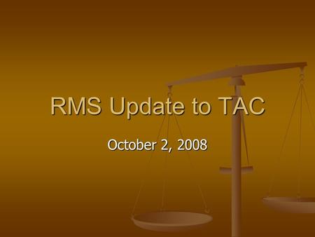 RMS Update to TAC October 2, 2008. RMS Update to TAC TAC Confirmation Vote Request Kyle Patrick of Reliant Energy and Independent Power Marketer segment.