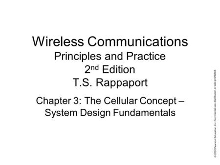 © 2002 Pearson Education, Inc. Commercial use, distribution, or sale prohibited. Wireless Communications Principles and Practice 2 nd Edition T.S. Rappaport.