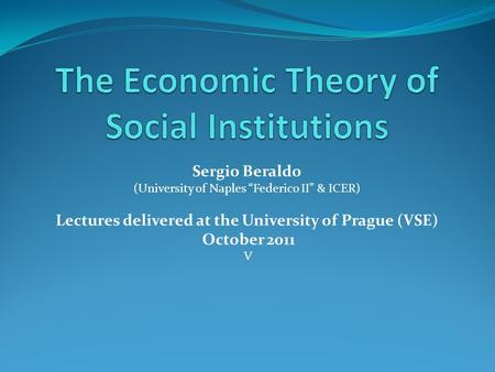 "Sergio Beraldo (University of Naples ""Federico II"" & ICER) Lectures delivered at the University of Prague (VSE) October 2011 V."