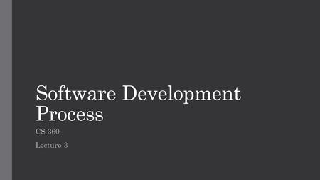 Software Development Process CS 360 Lecture 3. Software Process The software process is a structured set of activities required to develop a software.