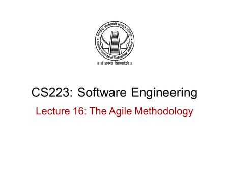 CS223: Software Engineering Lecture 16: The Agile Methodology.