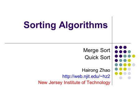 Sorting Algorithms Merge Sort Quick Sort Hairong Zhao  New Jersey Institute of Technology.