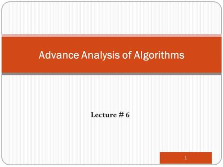 Lecture # 6 1 Advance Analysis of Algorithms. Divide-and-Conquer Divide the problem into a number of subproblems Similar sub-problems of smaller size.