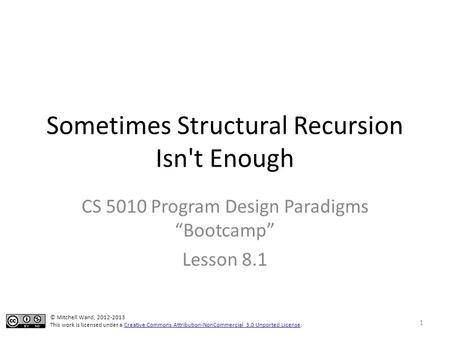 "Sometimes Structural Recursion Isn't Enough CS 5010 Program Design Paradigms ""Bootcamp"" Lesson 8.1 TexPoint fonts used in EMF. Read the TexPoint manual."