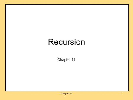 Chapter 111 Recursion Chapter 11. 2 Objectives become familiar with the idea of recursion learn to use recursion as a programming tool become familiar.