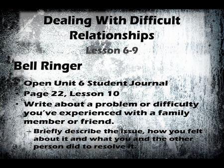 Dealing With Difficult Relationships Lesson 6-9 Bell Ringer.