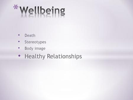 Death Stereotypes Body image Healthy Relationships.