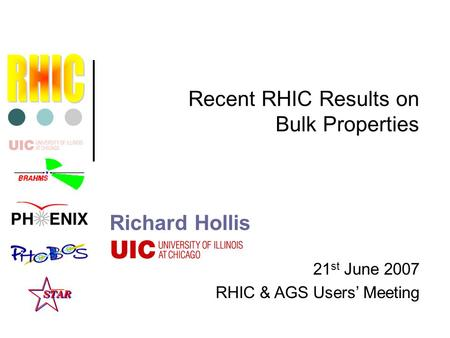 21 st June 2007 RHIC & AGS Users' Meeting Recent RHIC Results on Bulk Properties Richard Hollis.