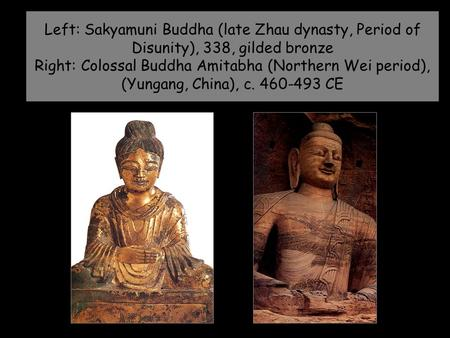 Left: Sakyamuni Buddha (late Zhau dynasty, Period of Disunity), 338, gilded bronze Right: Colossal Buddha Amitabha (Northern Wei period), (Yungang, China),