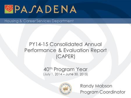 Housing & Career Services Department PY14-15 Consolidated Annual Performance & Evaluation Report (CAPER) 40 th Program Year (July 1, 2014 – June 30, 2015)