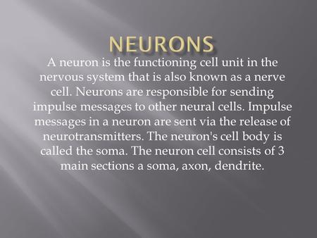 A neuron is the functioning cell unit in the nervous system that is also known as a nerve cell. Neurons are responsible for sending impulse messages to.