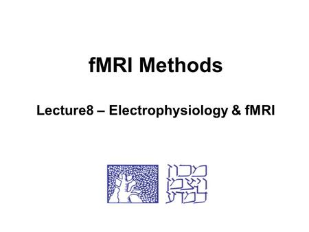 FMRI Methods Lecture8 – Electrophysiology & fMRI.