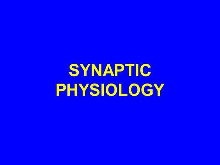 SYNAPTIC PHYSIOLOGY. Student Preparation Textbook of Medical Physiology, Guyton and Hall, Ch. 45 Neuroscience, Bear et al., Ch. 5, p. 38.