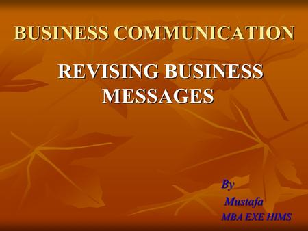 BUSINESS COMMUNICATION REVISING BUSINESS MESSAGES REVISING BUSINESS MESSAGES By Mustafa Mustafa MBA EXE HIMS.