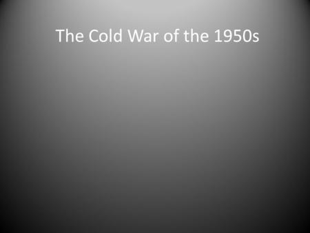 The Cold War of the 1950s. Terms/Events Review: Two sides? Two views? Satellite Nation? Containment? Iron Curtain? Berlin Airlift? NATO? Korean War?