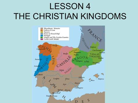 LESSON 4 THE CHRISTIAN KINGDOMS. FIVE MINUTES to READ pages 66 and 67.
