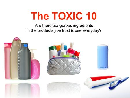 The TOXIC 10 Are there dangerous ingredients