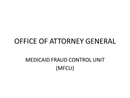 OFFICE OF ATTORNEY GENERAL MEDICAID FRAUD CONTROL UNIT (MFCU)