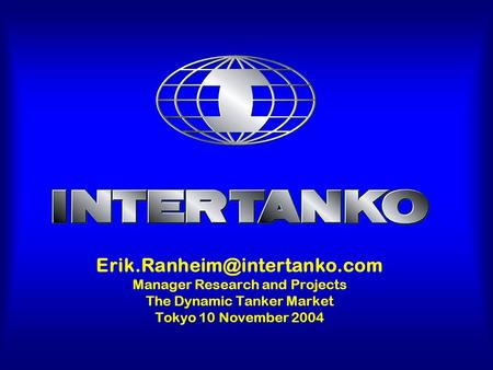 Manager Research and Projects The Dynamic Tanker Market Tokyo 10 November 2004.