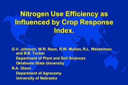 Nitrogen Use Efficiency as Influenced by Crop Response Index. G.V. Johnson, W.R. Raun, R.W. Mullen, R.L. Westerman and B.B. Tucker Department of Plant.