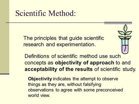 Scientific Method: The principles that guide scientific research and experimentation. Definitions of scientific method use such concepts as objectivity.