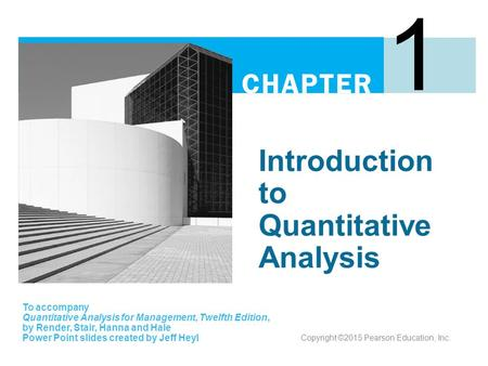 Introduction to Quantitative Analysis 1 To accompany Quantitative Analysis for Management, Twelfth Edition, by Render, Stair, Hanna and Hale Power Point.